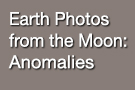 Earth Photos from the Moon: Anomalies